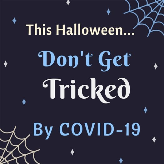 This Halloween Don't Get Tricked by COVID-19